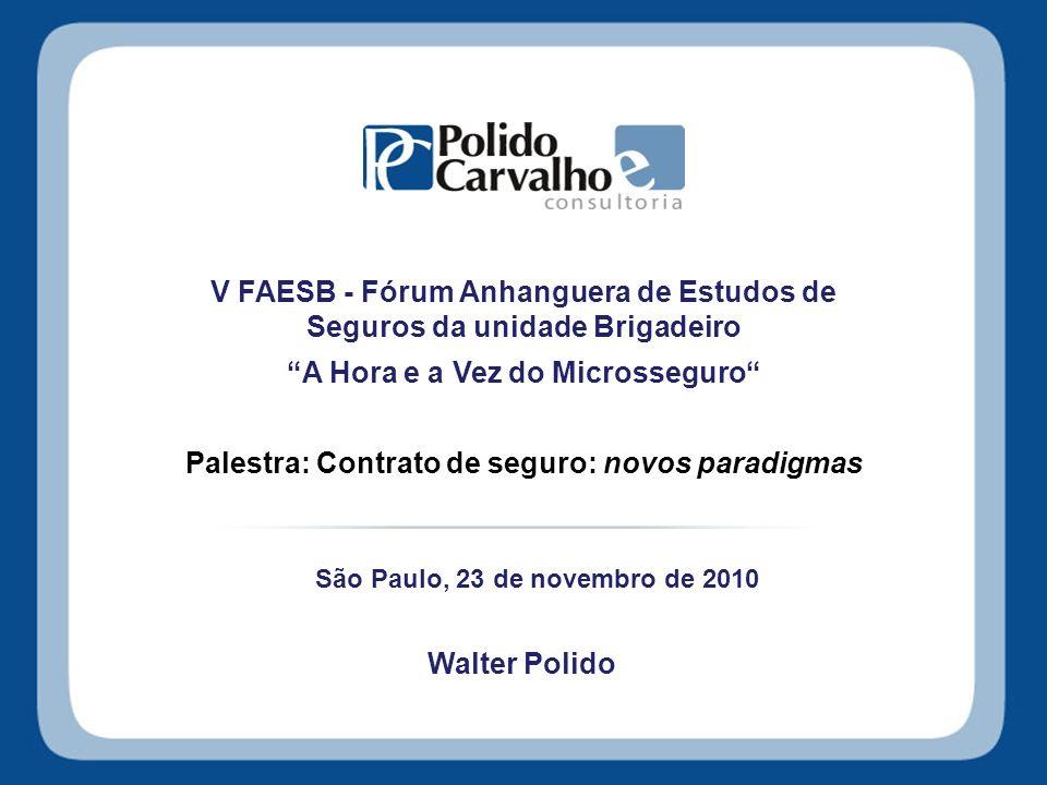 V FAESB - Fórum Anhanguera de Estudos de Seguros da unidade Brigadeiro A Hora e a Vez do Microsseguro Palestra: Contrato de seguro: novos paradigmas S
