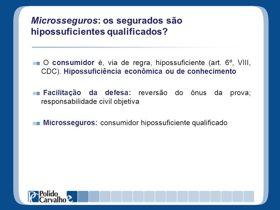 Microsseguros: os segurados são hipossuficientes qualificados? O consumidor é, via de regra, hipossuficiente (art. 6º, VIII, CDC). Hipossuficiência ec