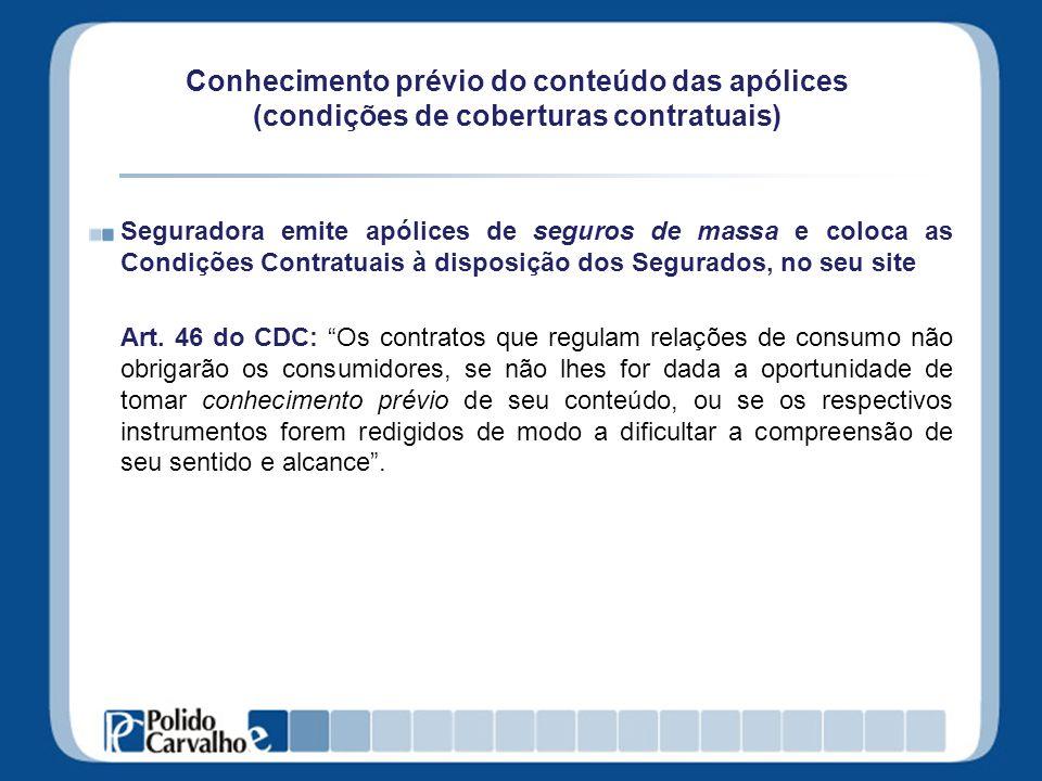 Conhecimento prévio do conteúdo das apólices (condições de coberturas contratuais) Seguradora emite apólices de seguros de massa e coloca as Condições