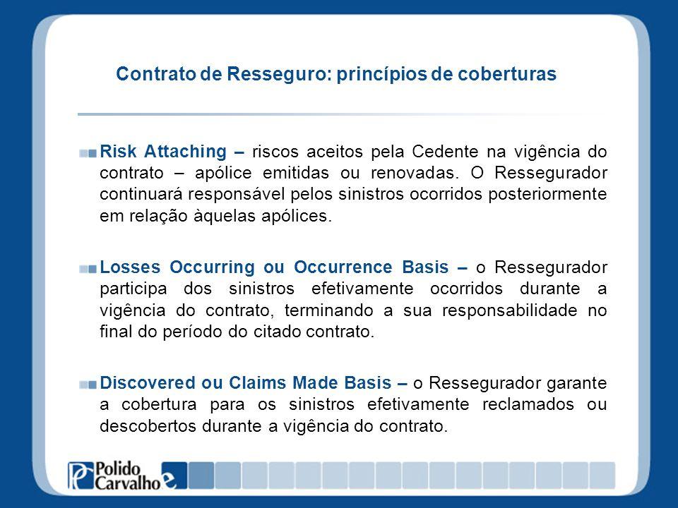 Contrato de Resseguro: princípios de coberturas Risk Attaching – riscos aceitos pela Cedente na vigência do contrato – apólice emitidas ou renovadas.