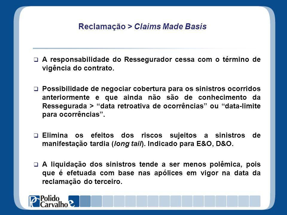 Reclamação > Claims Made Basis A responsabilidade do Ressegurador cessa com o término de vigência do contrato. Possibilidade de negociar cobertura par