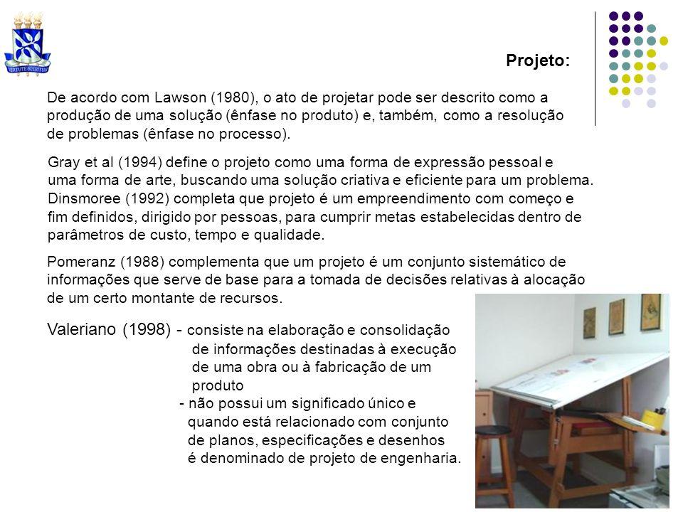 Projeto: De acordo com Lawson (1980), o ato de projetar pode ser descrito como a produção de uma solução (ênfase no produto) e, também, como a resoluç