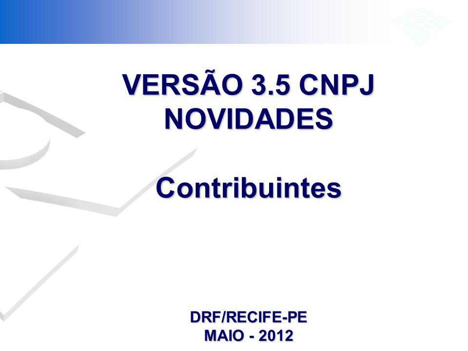Novidades da Versão 3.5 – CNPJ Entrará em Produção no próximo dia 11 de junho de 2012 (Segunda-feira) a nova Versão 3.5 – CNPJ, é considerada um Pré-Integrador da REDESIM (Rede Nacional para simplificação do Registro e da Legalização de Empresas e Negócios), por ser pré-requisito para a implementação da futura comunicação entre o Sistema Integrador Nacional e os Sistemas Integradores Estaduais, conforme estabelece a Resolução nº 25, de 18/10/2011, do Comitê Gestor da REDESIM – CGSIM.