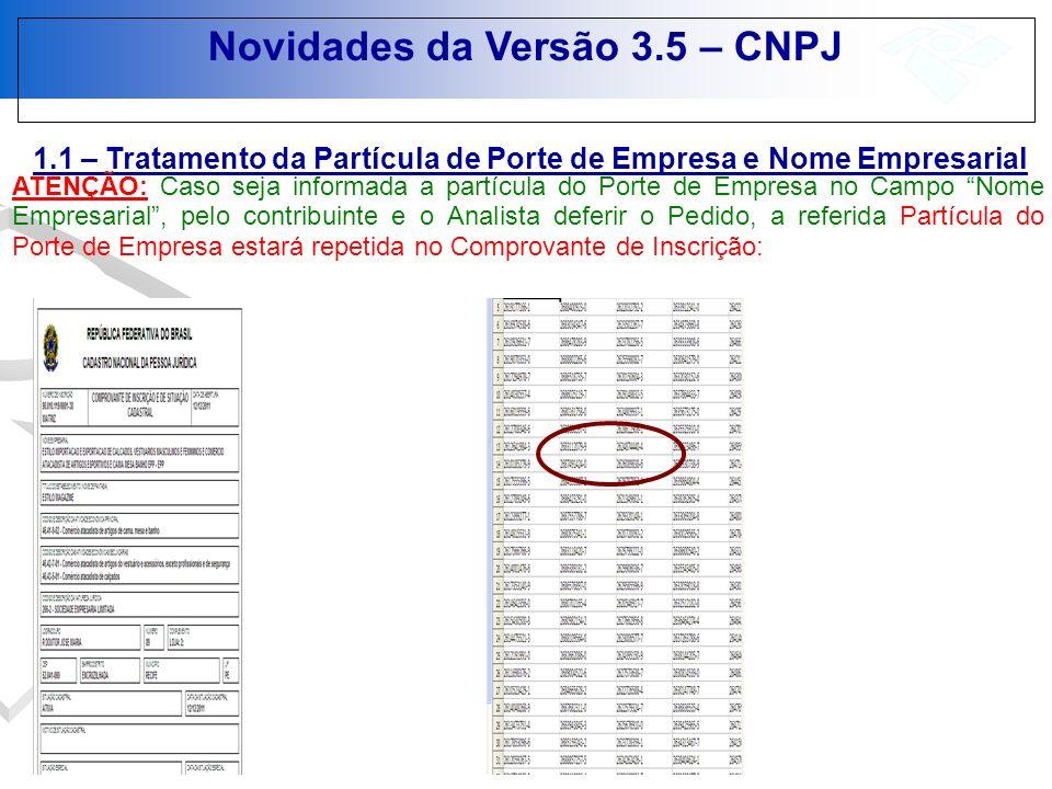 Novidades da Versão 3.5 – CNPJ 1.1 – Tratamento da Partícula de Porte de Empresa e Nome Empresarial ATENÇÃO: Caso seja informada a partícula do Porte