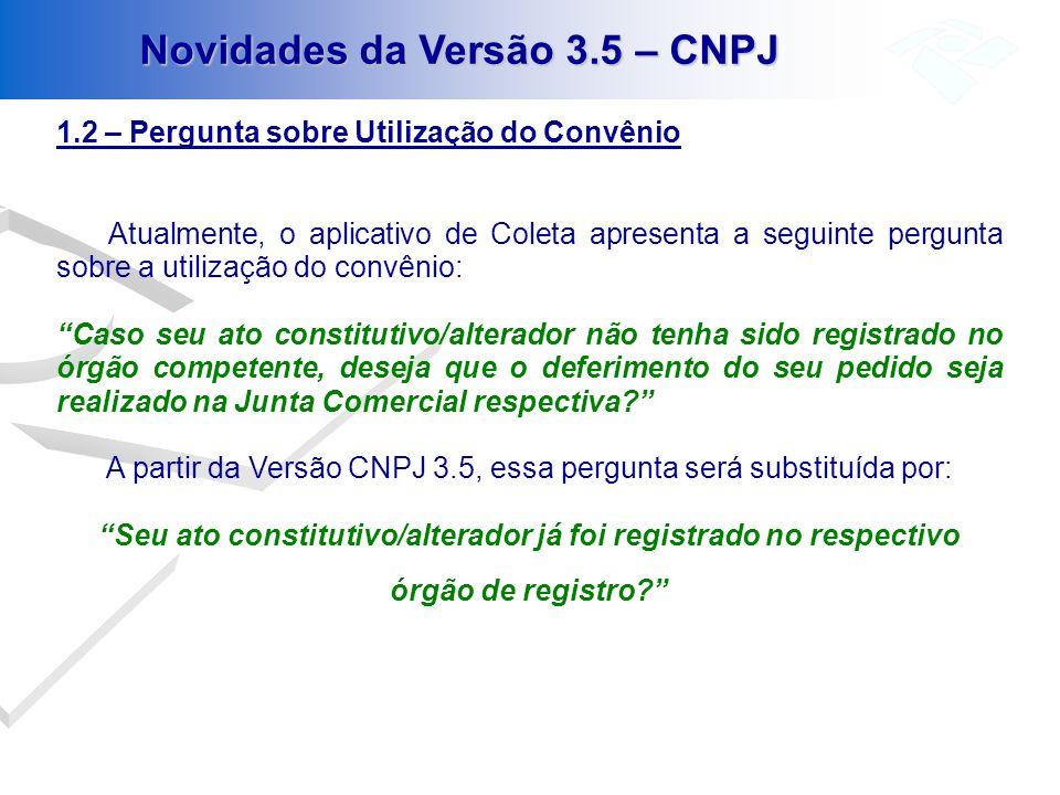 Novidades da Versão 3.5 – CNPJ 1.2 – Pergunta sobre Utilização do Convênio Atualmente, o aplicativo de Coleta apresenta a seguinte pergunta sobre a ut