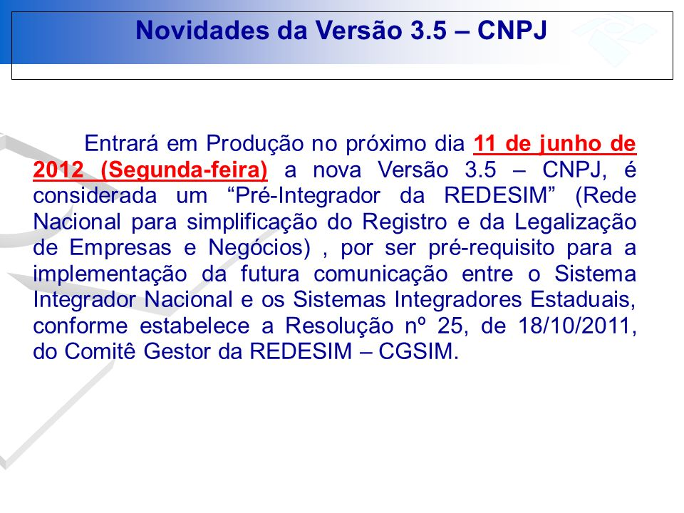 Novidades da Versão 3.5 – CNPJ Entrará em Produção no próximo dia 11 de junho de 2012 (Segunda-feira) a nova Versão 3.5 – CNPJ, é considerada um Pré-I