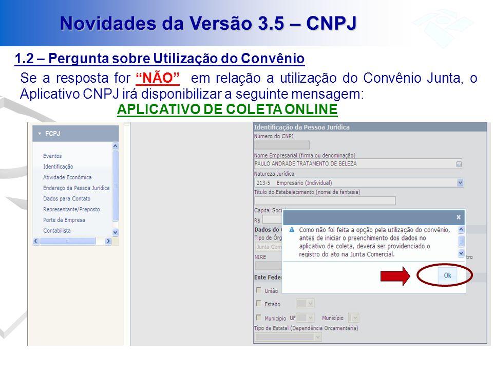 1.2 – Pergunta sobre Utilização do Convênio Novidades da Versão 3.5 – CNPJ Se a resposta for NÃO em relação a utilização do Convênio Junta, o Aplicati