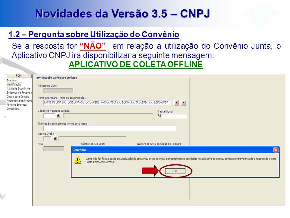 Novidades da Versão 3.5 – CNPJ 1.2 – Pergunta sobre Utilização do Convênio Se a resposta for NÃO em relação a utilização do Convênio Junta, o Aplicati