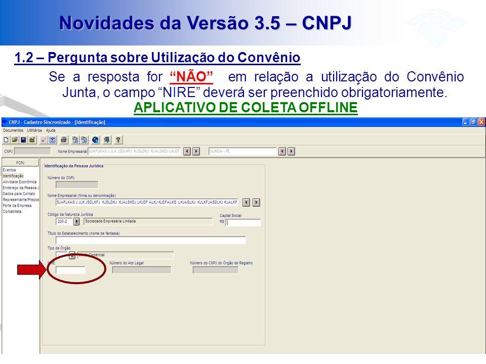 Novidades da Versão 3.5 – CNPJ 1.2 – Pergunta sobre Utilização do Convênio Se a resposta for NÃO em relação a utilização do Convênio Junta, o campo NI