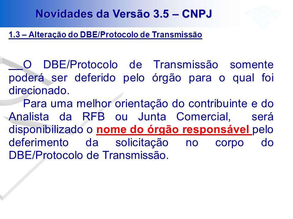 Novidades da Versão 3.5 – CNPJ 1.3 – Alteração do DBE/Protocolo de Transmissão O DBE/Protocolo de Transmissão somente poderá ser deferido pelo órgão p