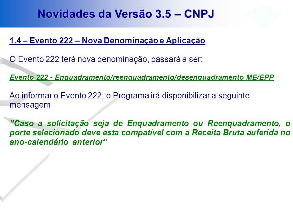 Novidades da Versão 3.5 – CNPJ 1.4 – Evento 222 – Nova Denominação e Aplicação O Evento 222 terá nova denominação, passará a ser: Evento 222 - Enquadr