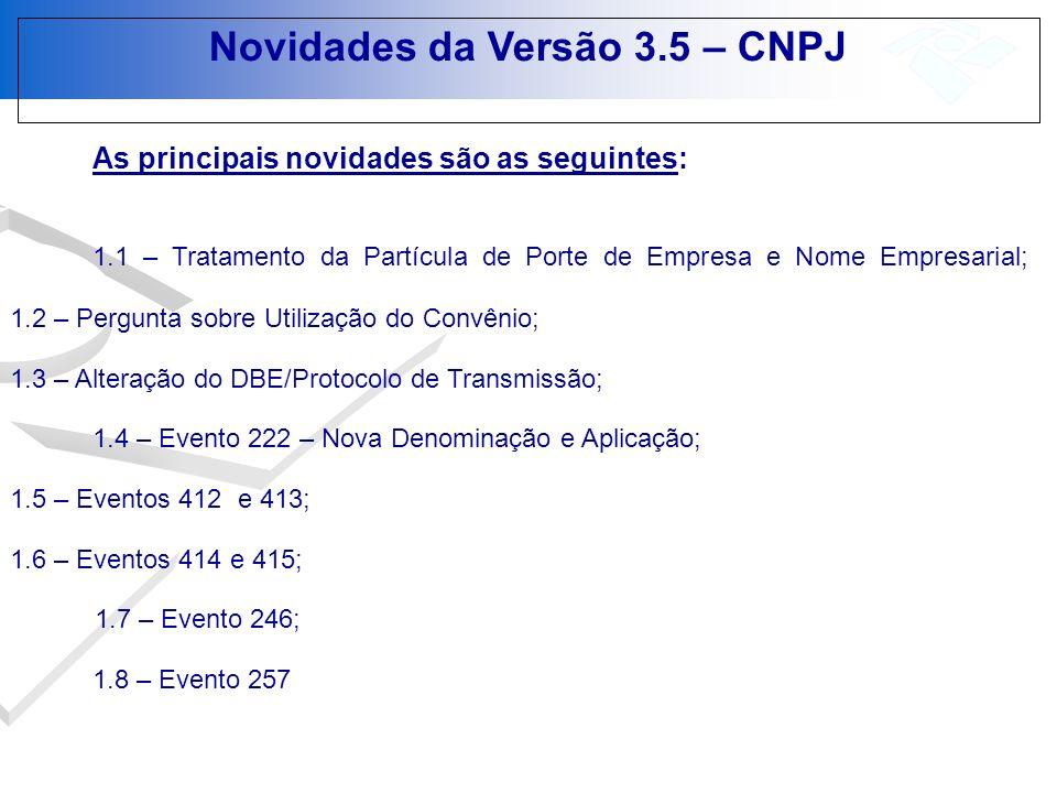 Novidades da Versão 3.5 – CNPJ 1.3 – Alteração do DBE/Protocolo de Transmissão O DBE/Protocolo de Transmissão somente poderá ser deferido pelo órgão para o qual foi direcionado.