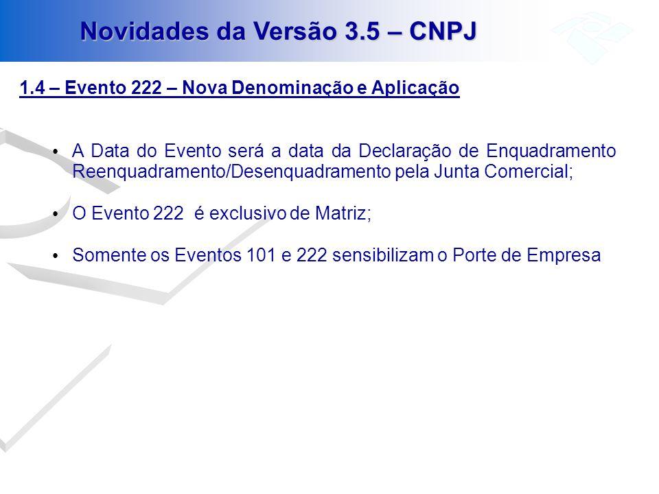 1.4 – Evento 222 – Nova Denominação e Aplicação A Data do Evento será a data da Declaração de Enquadramento Reenquadramento/Desenquadramento pela Junt