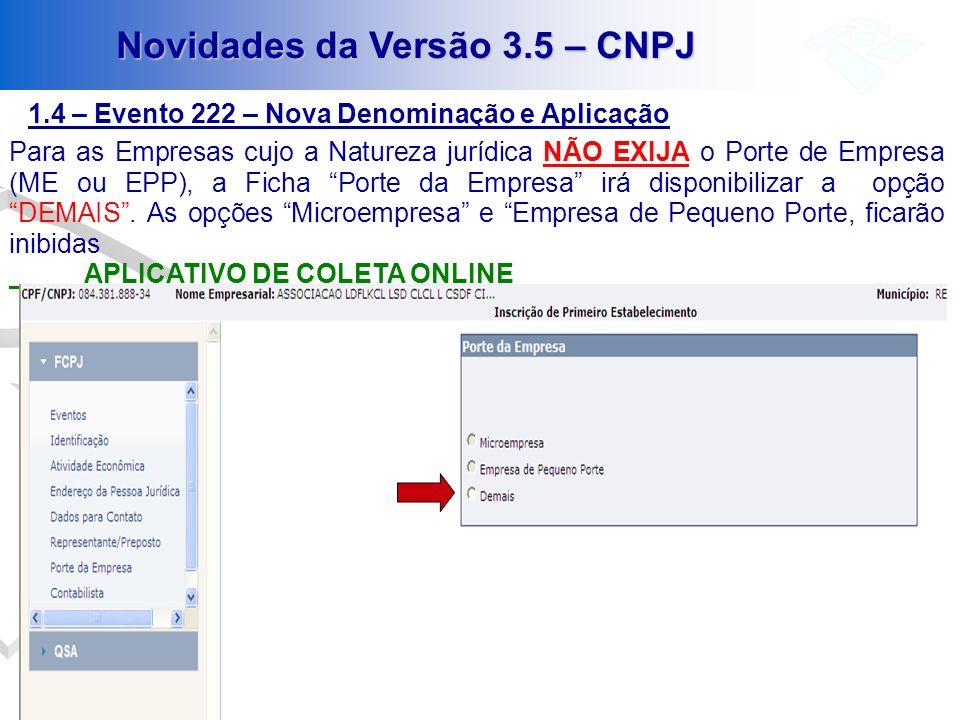 1.4 – Evento 222 – Nova Denominação e Aplicação Novidades da Versão 3.5 – CNPJ Para as Empresas cujo a Natureza jurídica NÃO EXIJA o Porte de Empresa