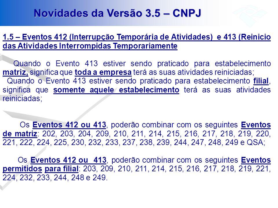 Novidades da Versão 3.5 – CNPJ 1.5 – Eventos 412 (Interrupção Temporária de Atividades) e 413 (Reinicio das Atividades Interrompidas Temporariamente Q