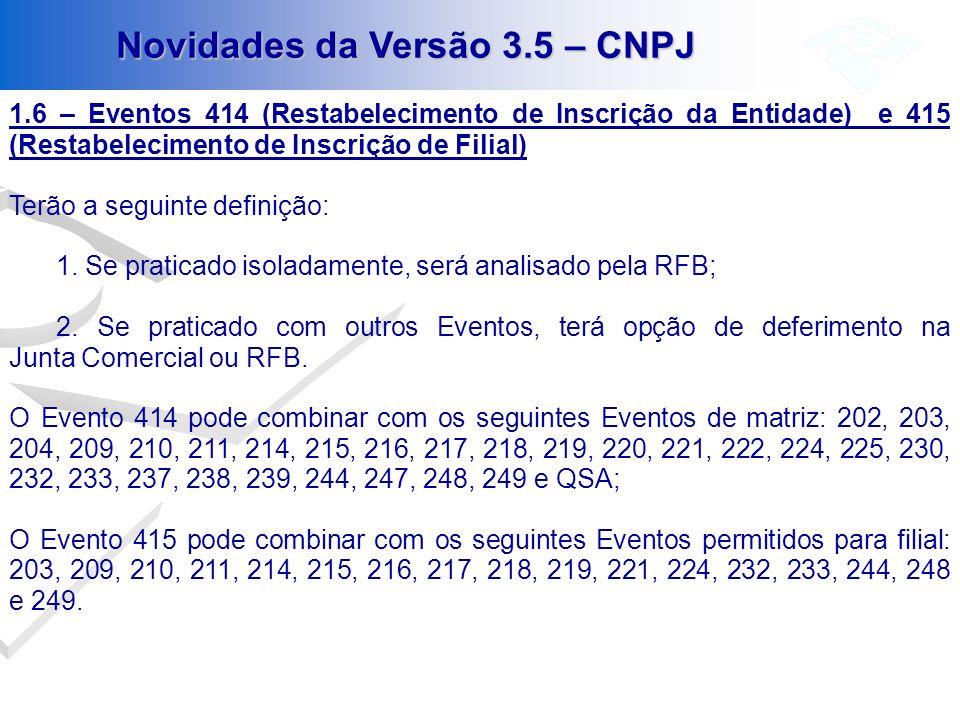 Novidades da Versão 3.5 – CNPJ 1.6 – Eventos 414 (Restabelecimento de Inscrição da Entidade) e 415 (Restabelecimento de Inscrição de Filial) Terão a s