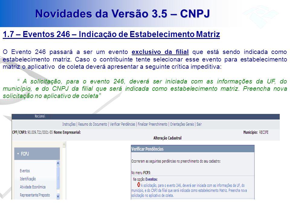 Novidades da Versão 3.5 – CNPJ 1.7 – Eventos 246 – Indicação de Estabelecimento Matriz O Evento 246 passará a ser um evento exclusivo da filial que es