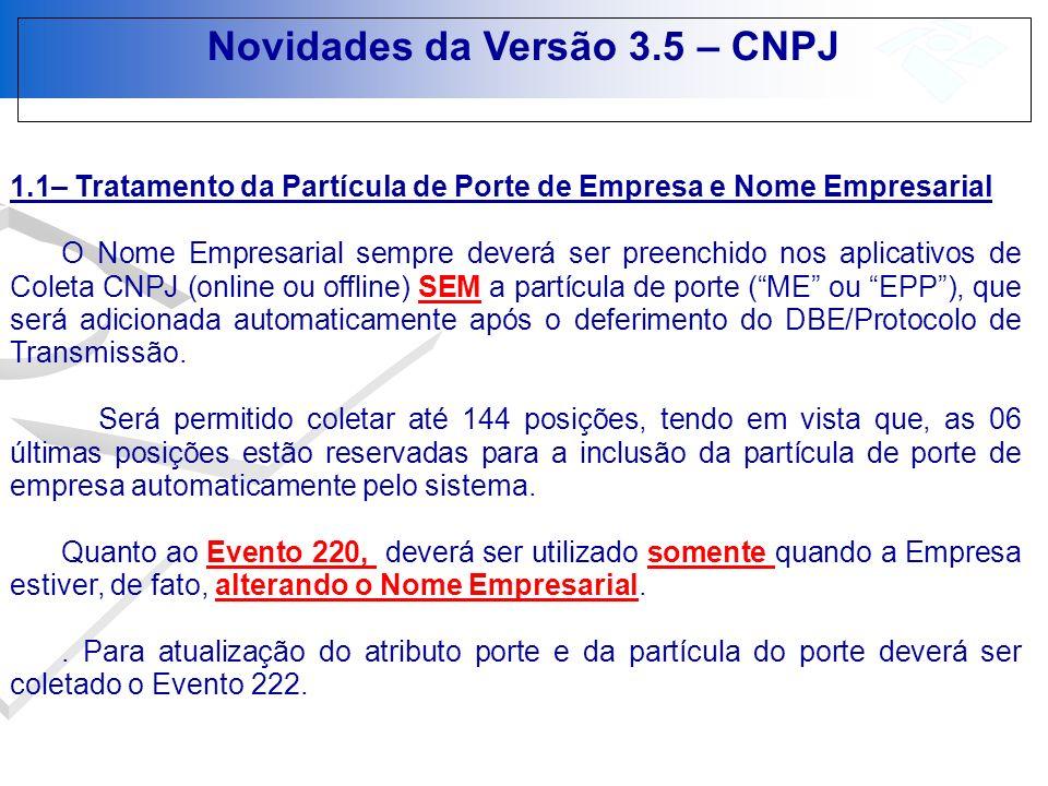 1.4 – Evento 222 – Nova Denominação e Aplicação Novidades da Versão 3.5 – CNPJ Para as Empresas cujo a Natureza jurídica NÃO EXIJA o Porte de Empresa (ME ou EPP), a Ficha Porte da Empresa irá disponibilizar a opção DEMAIS.