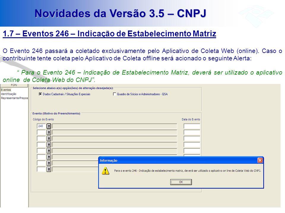 Novidades da Versão 3.5 – CNPJ 1.7 – Eventos 246 – Indicação de Estabelecimento Matriz O Evento 246 passará a coletado exclusivamente pelo Aplicativo