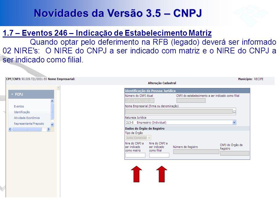 Novidades da Versão 3.5 – CNPJ 1.7 – Eventos 246 – Indicação de Estabelecimento Matriz Quando optar pelo deferimento na RFB (legado) deverá ser inform