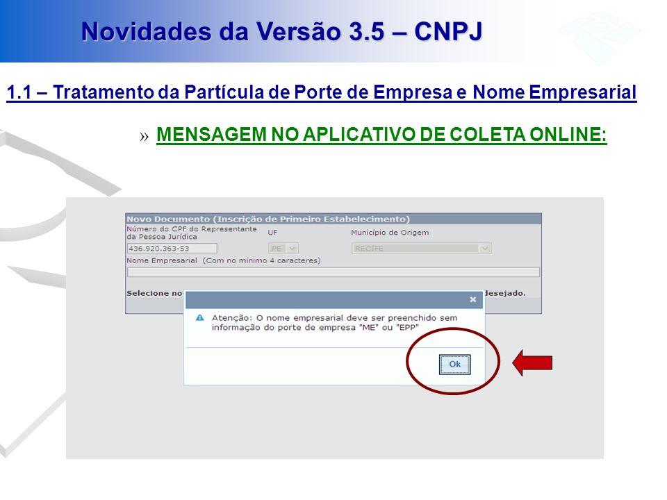 1.1 – Tratamento da Partícula de Porte de Empresa e Nome Empresarial » MENSAGEM NO APLICATIVO DE COLETA OFFLINE Novidades da Versão 3.5 – CNPJ