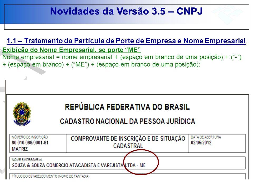 Novidades da Versão 3.5 – CNPJ 1.1 – Tratamento da Partícula de Porte de Empresa e Nome Empresarial Exibição do Nome Empresa, Se porte EPP Nome empresarial = nome empresarial + (espaço em branco de uma posição) + (-) + (espaço em branco) + (EPP)