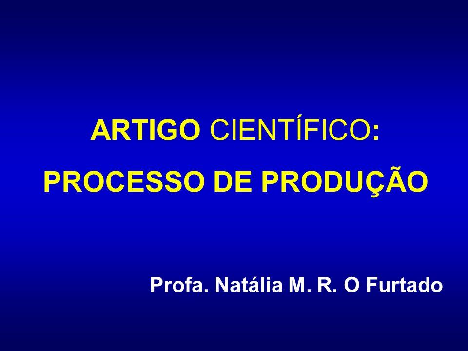 ARTIGO CIENTÍFICO: PROCESSO DE PRODUÇÃO Profa. Natália M. R. O Furtado