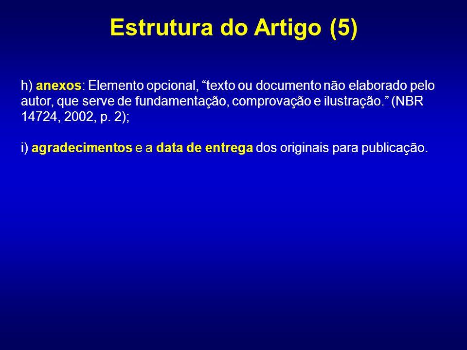 h) anexos: Elemento opcional, texto ou documento não elaborado pelo autor, que serve de fundamentação, comprovação e ilustração. (NBR 14724, 2002, p.