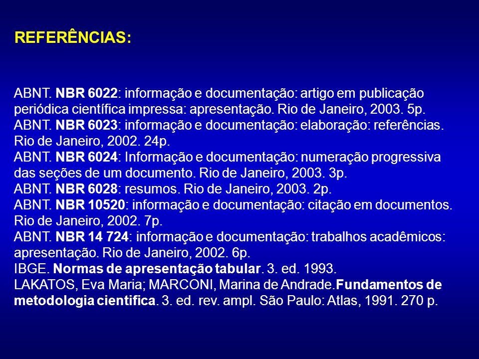 REFERÊNCIAS: ABNT. NBR 6022: informação e documentação: artigo em publicação periódica científica impressa: apresentação. Rio de Janeiro, 2003. 5p. AB