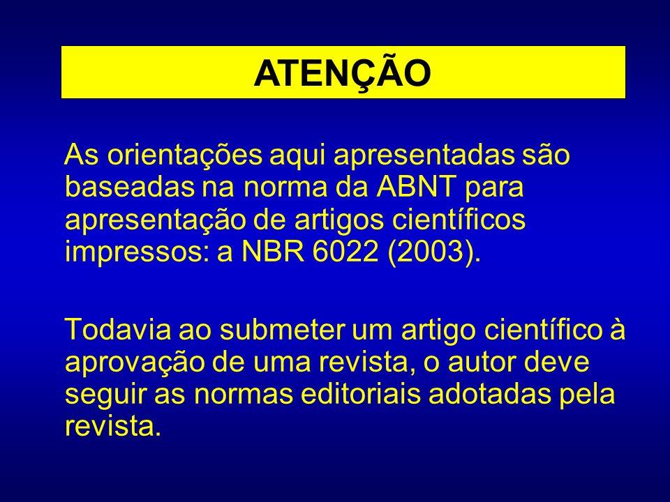 As orientações aqui apresentadas são baseadas na norma da ABNT para apresentação de artigos científicos impressos: a NBR 6022 (2003). Todavia ao subme
