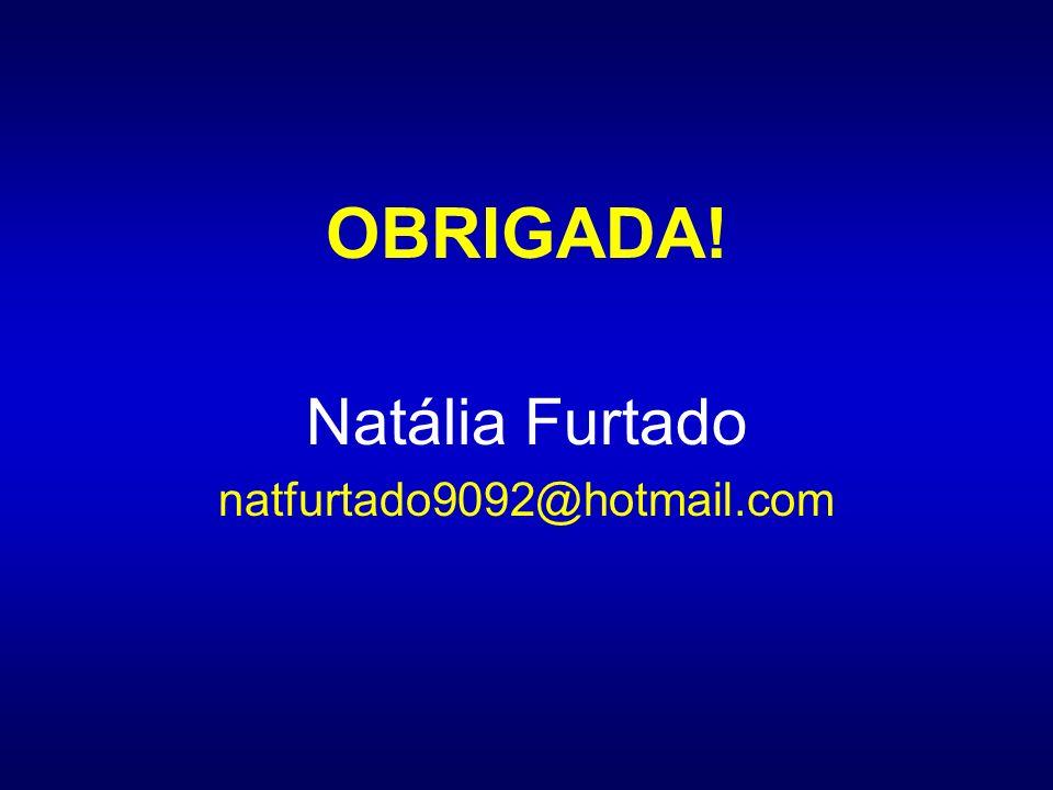 OBRIGADA! Natália Furtado natfurtado9092@hotmail.com