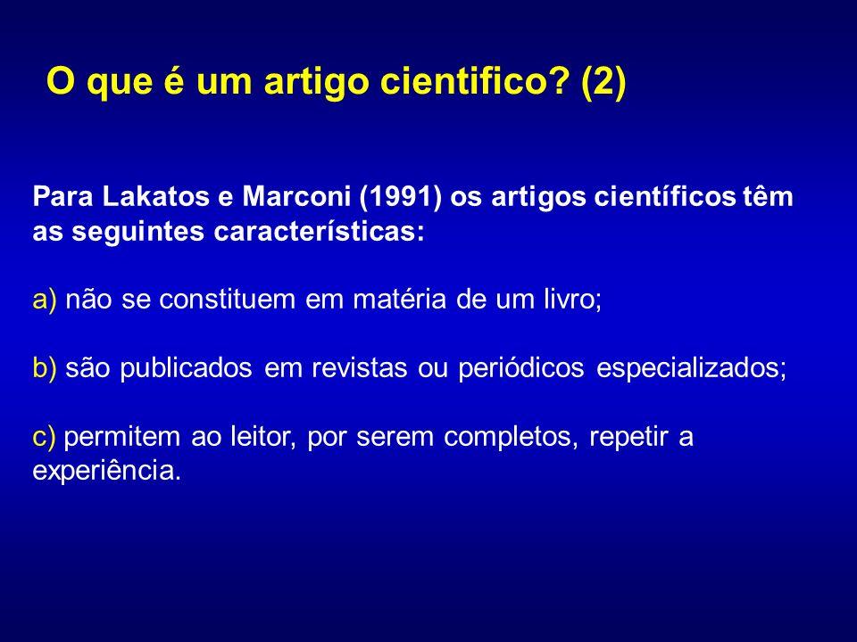 Para Lakatos e Marconi (1991) os artigos científicos têm as seguintes características: a) não se constituem em matéria de um livro; b) são publicados