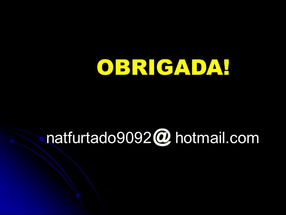 OBRIGADA! natfurtado9092 hotmail.com