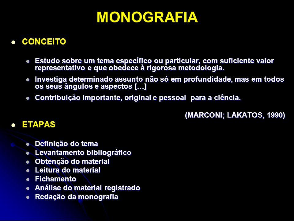 MONOGRAFIA CONCEITO Estudo sobre um tema específico ou particular, com suficiente valor representativo e que obedece à rigorosa metodologia. Estudo so