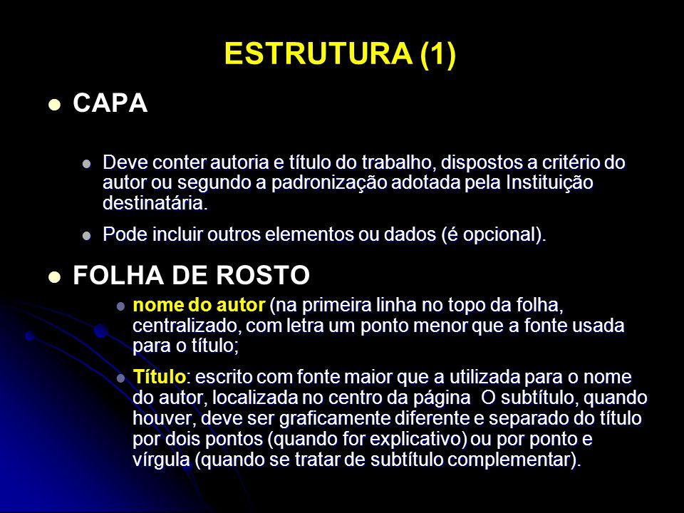 ESTRUTURA (1) CAPA Deve conter autoria e título do trabalho, dispostos a critério do autor ou segundo a padronização adotada pela Instituição destinat