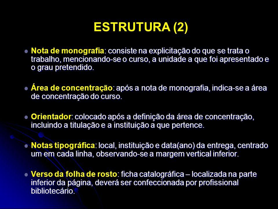 ESTRUTURA (2) : consiste na explicitação do que se trata o trabalho, mencionando-se o curso, a unidade a que foi apresentado e o grau pretendido. Nota