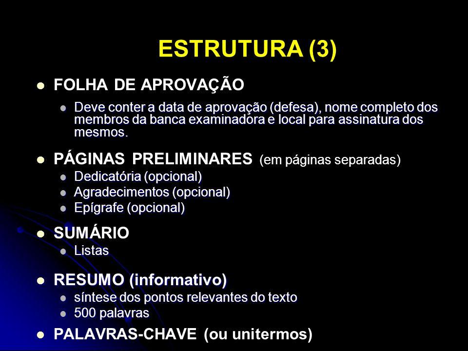 ESTRUTURA (3) FOLHA DE APROVAÇÃO Deve conter a data de aprovação (defesa), nome completo dos membros da banca examinadora e local para assinatura dos