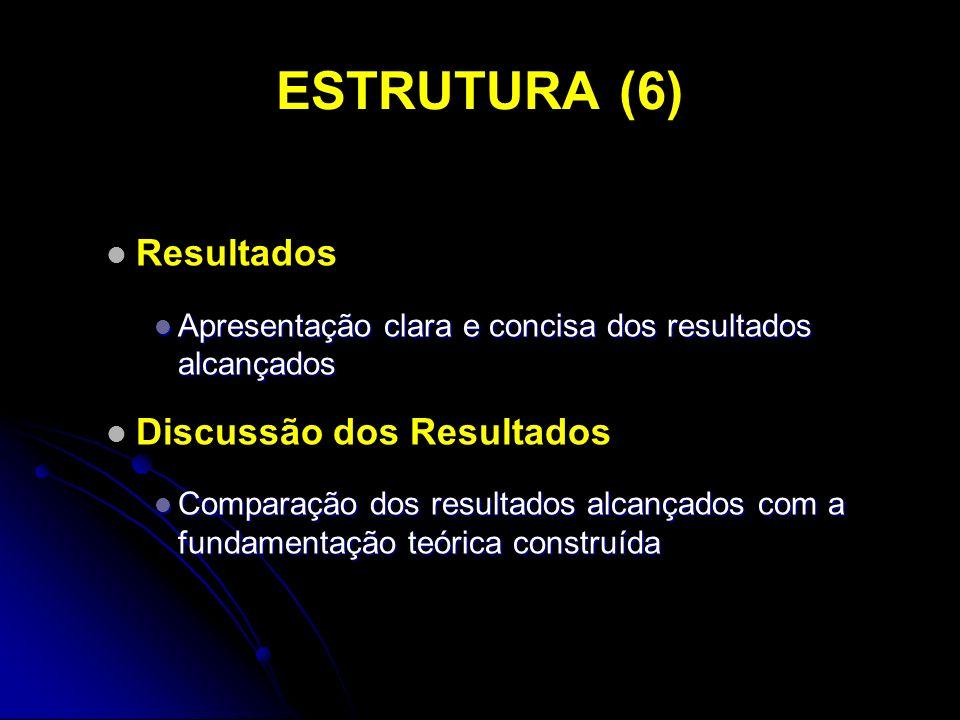 ESTRUTURA (6) Resultados Apresentação clara e concisa dos resultados alcançados Apresentação clara e concisa dos resultados alcançados Discussão dos R