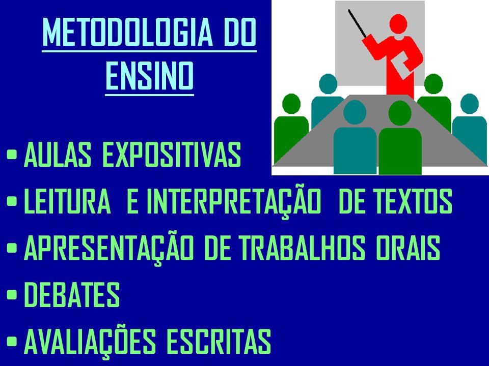 METODOLOGIA DO ENSINO AULAS EXPOSITIVAS LEITURA E INTERPRETAÇÃO DE TEXTOS APRESENTAÇÃO DE TRABALHOS ORAIS DEBATES AVALIAÇÕES ESCRITAS