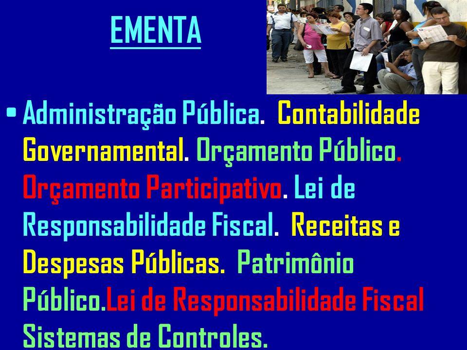 EMENTA Administração Pública. Contabilidade Governamental. Orçamento Público. Orçamento Participativo. Lei de Responsabilidade Fiscal. Receitas e Desp