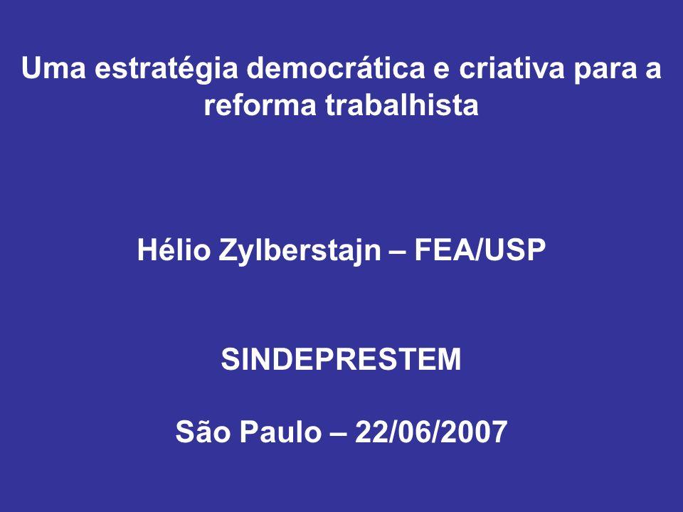 Uma estratégia democrática e criativa para a reforma trabalhista Hélio Zylberstajn – FEA/USP SINDEPRESTEM São Paulo – 22/06/2007