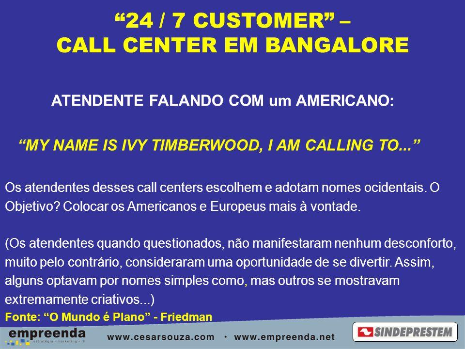 24 / 7 CUSTOMER – CALL CENTER EM BANGALORE ATENDENTE FALANDO COM um AMERICANO: MY NAME IS IVY TIMBERWOOD, I AM CALLING TO... Os atendentes desses call