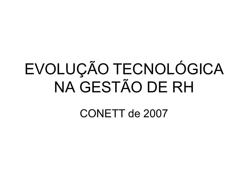 EVOLUÇÃO TECNOLÓGICA NA GESTÃO DE RH CONETT de 2007