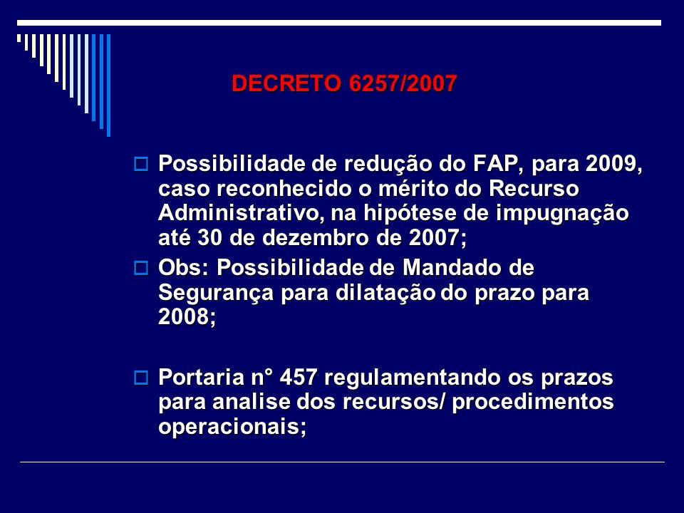C) FAP: O Decreto 6257, em consonancia com o Decreto 6042/2007, estabelece cobrança para 01/01/2009; Disponibilizado para a empresa, a partir de novembro de 2007; Recursos Adms..terão mérito divulgados em setembro/2008, com novo FAP, se for o caso.