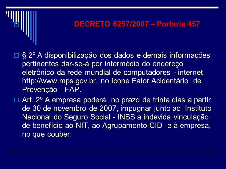 DECRETO 6257/2007 DECRETO 6257/2007 PORTARIA MPS Nº 457, DE 22 DE NOVEMBRO DE 2007 - DOU DE 23/11/2007 PORTARIA MPS Nº 457, DE 22 DE NOVEMBRO DE 2007 - DOU DE 23/11/2007 O MINISTRO DE ESTADO DA PREVIDÊNCIA SOCIAL, no uso de suas atribuições e tendo em vista o disposto O MINISTRO DE ESTADO DA PREVIDÊNCIA SOCIAL, no uso de suas atribuições e tendo em vista o disposto no Decreto nº 6.042, de 12 de fevereiro de 2007, resolve: no Decreto nº 6.042, de 12 de fevereiro de 2007, resolve: Art.