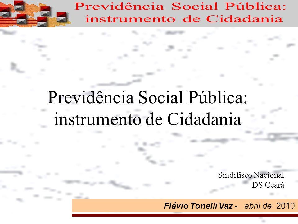 Flávio Tonelli Vaz - abril de 2010 Previdência Social Pública: instrumento de Cidadania Sindifisco Nacional DS Ceará