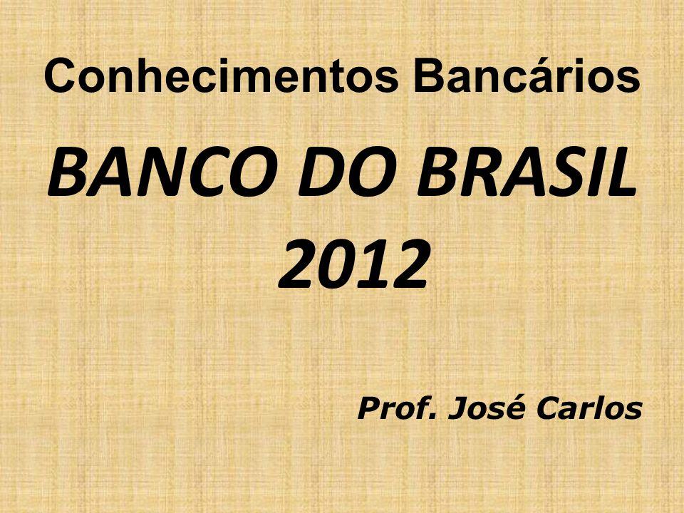 Conhecimentos Bancários BANCO DO BRASIL 2012 Prof. José Carlos