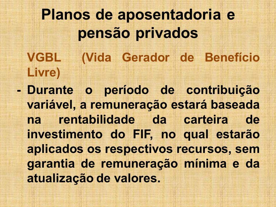 Planos de aposentadoria e pensão privados VGBL (Vida Gerador de Benefício Livre) -Durante o período de contribuição variável, a remuneração estará bas