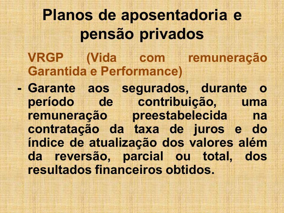 Planos de aposentadoria e pensão privados VAGP (Vida com Atualização Garantida e Performance) -Garantem aos segurados, durante o período de contribuição, por meio da contratação de índice de preços, apenas a atualização dos valores e a reversão, parcial ou total, de resultados financeiros obtidos.