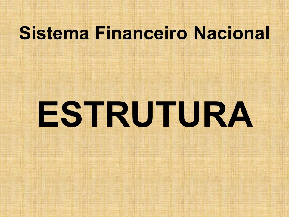 Sistema Financeiro Nacional ESTRUTURA